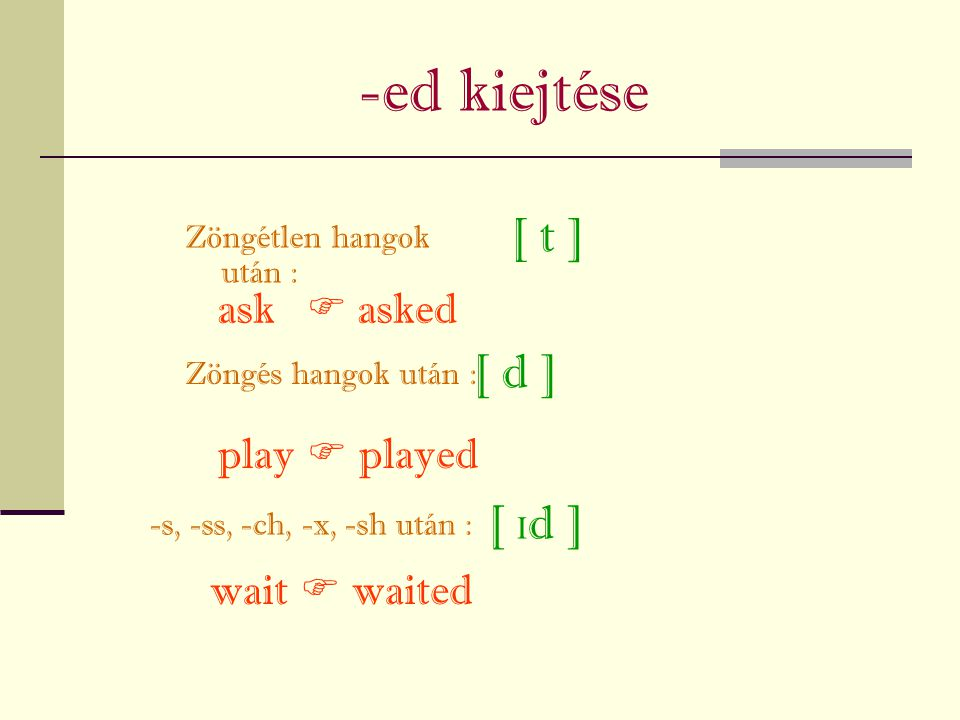-ed kiejtése [ t ] [ d ] [ d ] ask  asked play  played